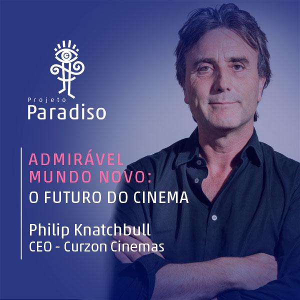 Admirável Mundo Novo: Philip Knatchbull (CEO – Curzon Cinemas)