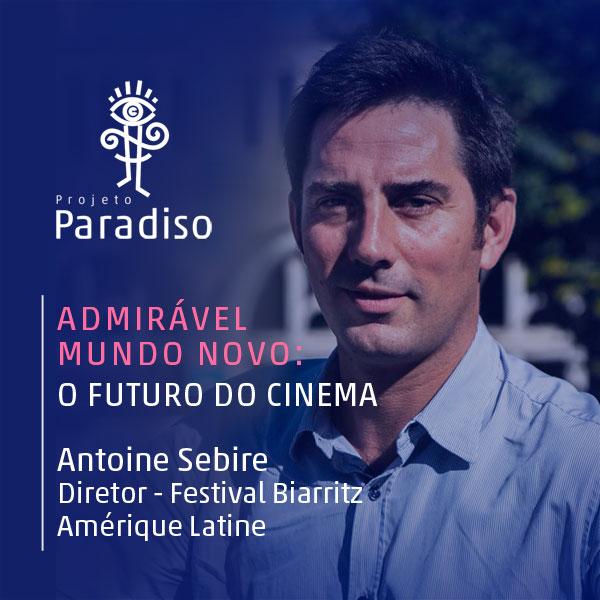 Admirável Mundo Novo: Antoine Sebire (Diretor – Festival de Biarritz)